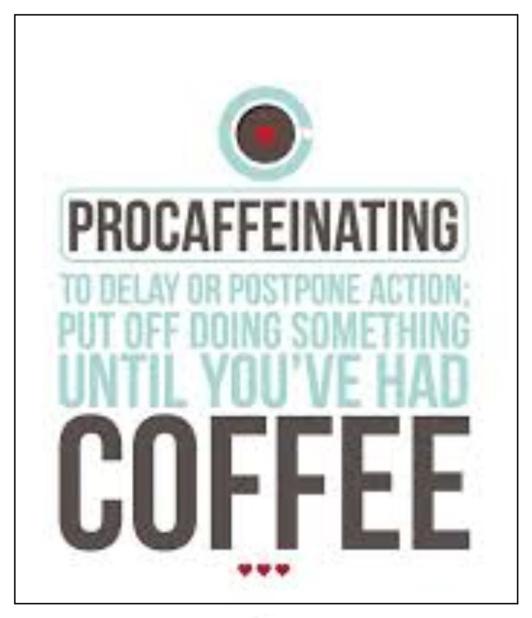 What a wonderful word... procaffeinating!
