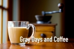 Gray Days and Coffee